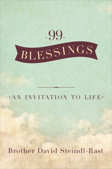 99 Blessings: An Invitation to Life, Steindl-Rast, David