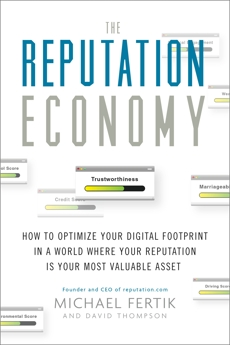 The Reputation Economy: How to Optimize Your Digital Footprint in a World Where Your Reputation Is Your Most Valuable Asset, Fertik, Michael & Thompson, David C.