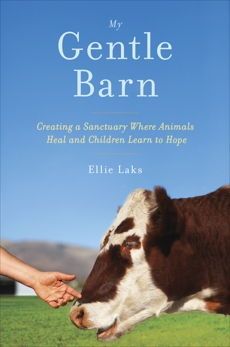 My Gentle Barn: Creating a Sanctuary Where Animals Heal and Children Learn to Hope, Laks, Ellie