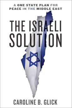 The Israeli Solution: A One-State Plan for Peace in the Middle East, Glick, Caroline