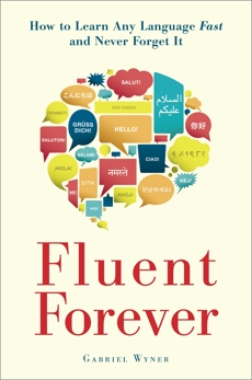 Fluent Forever: How to Learn Any Language Fast and Never Forget It, Wyner, Gabriel