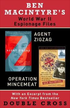 Ben Macintyre's World War II Espionage Files: Agent Zigzag, Operation Mincemeat, Macintyre, Ben