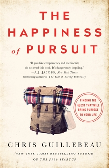 The Happiness of Pursuit: Finding the Quest That Will Bring Purpose to Your Life, Guillebeau, Chris