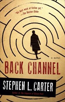Back Channel: A novel, Carter, Stephen L.
