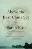 Above the East China Sea: A novel, Bird, Sarah