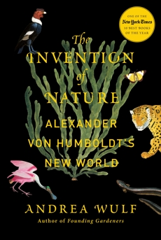The Invention of Nature: Alexander von Humboldt's New World, Wulf, Andrea