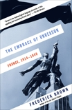 The Embrace of Unreason: France, 1914-1940, Brown, Frederick