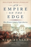 An Empire on the Edge: How Britain Came to Fight America, Bunker, Nick