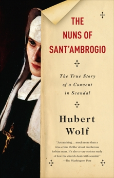 The Nuns of Sant'Ambrogio: The True Story of a Convent in Scandal, Wolf, Hubert