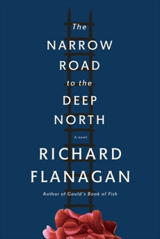 The Narrow Road to the Deep North: A novel, Flanagan, Richard