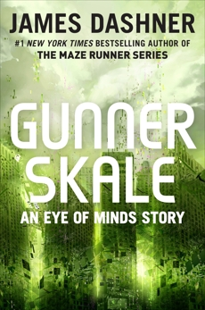 Gunner Skale: An Eye of Minds Story (The Mortality Doctrine), Dashner, James