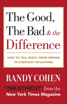 The Good, the Bad & the Difference: How to Tell the Right From Wrong in Everyday Situations, Cohen, Randy