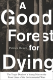 A Good Forest for Dying: The Tragic Death of a Young Man on the Front Lines of the Environmental Wars, Beach, Patrick
