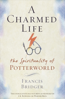 A Charmed Life: The Spirituality of Potterworld, Bridger, Francis