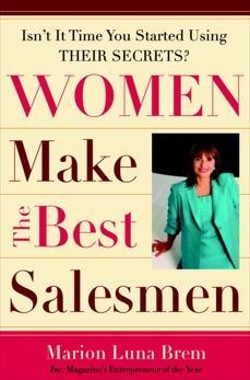 Women Make the Best Salesmen: Isn't It Time You Started Using Their Secrets?, Brem, Marion Luna