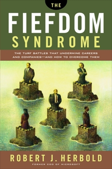 The Fiefdom Syndrome: The Turf Battles That Undermine Careers and Companies - And How to Overcome Them, Herbold, Robert