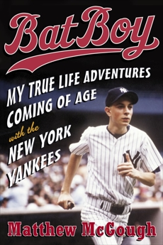 Bat Boy: My True Life Adventures Coming of Age with the New York Yankees, McGough, Matthew