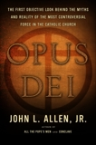 Opus Dei: An Objective Look Behind the Myths and Reality of the Most Controversial Force in the Catholic Church, Allen, John L.