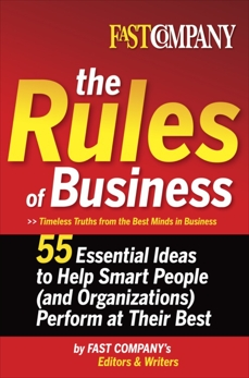 Fast Company The Rules of Business: 55 Essential Ideas to Help Smart People (and Organizations) Perform At Their Best,