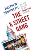 The K Street Gang: The Rise and Fall of the Republican Machine, Continetti, Matthew