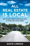 All Real Estate Is Local: What You Need to Know to Profit in Real Estate - in a Buyer's and a Seller's Market, Lereah, David