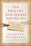 Ten Prayers God Always Says Yes To: Divine Answers to Life's Most Difficult Problems, DeStefano, Anthony