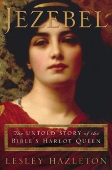 Jezebel: The Untold Story of the Bible's Harlot Queen, Hazleton, Lesley