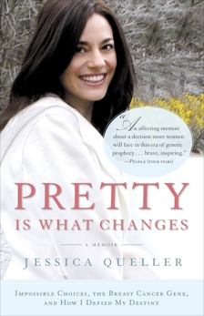 Pretty Is What Changes: Impossible Choices, The Breast Cancer Gene, and How I Defied My Destiny, Queller, Jessica