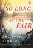 So Long at the Fair: A Novel, Schwarz, Christina