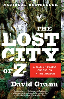 The Lost City of Z: A Tale of Deadly Obsession in the Amazon, Grann, David