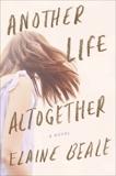 Another Life Altogether: A Novel, Beale, Elaine