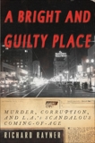 A Bright and Guilty Place: Murder, Corruption, and L.A.'s Scandalous Coming of Age, Rayner, Richard