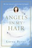 Angels in My Hair: The True Story of a Modern-Day Irish Mystic, Byrne, Lorna