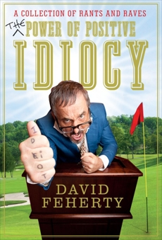 The Power of Positive Idiocy, Feherty, David