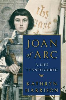 Joan of Arc: A Life Transfigured, Harrison, Kathryn