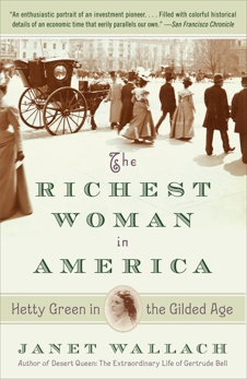 The Richest Woman in America: Hetty Green in the Gilded Age, Wallach, Janet