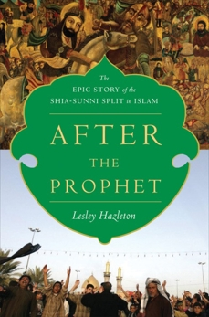 After the Prophet: The Epic Story of the Shia-Sunni Split in Islam, Hazleton, Lesley