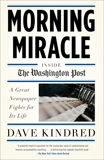 Morning Miracle: Inside the Washington Post A Great Newspaper Fights for Its Life, Kindred, Dave