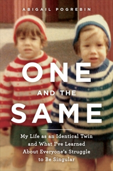 One and the Same: My Life as an Identical Twin and What I've Learned About Everyone's Struggle to Be Singular, Pogrebin, Abigail