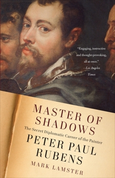 Master of Shadows: The Secret Diplomatic Career of the Painter Peter Paul Rubens, Lamster, Mark