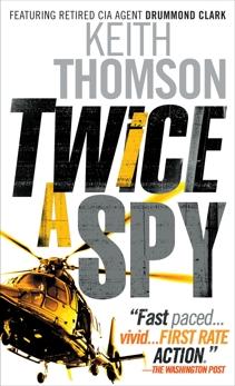 Twice a Spy: A Novel, Thomson, Keith
