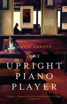 The Upright Piano Player: A Novel, Abbott, David
