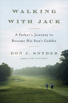 Walking with Jack: A Father's Journey to Become His Son's Caddie, Snyder, Don J.
