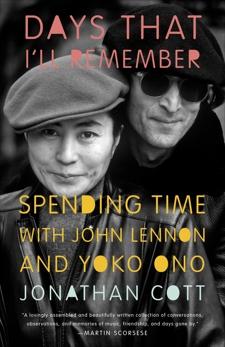 Days That I'll Remember: Spending Time with John Lennon and Yoko Ono, Cott, Jonathan
