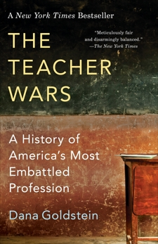 The Teacher Wars: A History of America's Most Embattled Profession, Goldstein, Dana