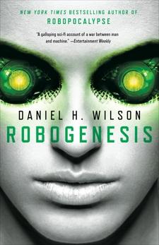 Robogenesis: A Novel, Wilson, Daniel H.