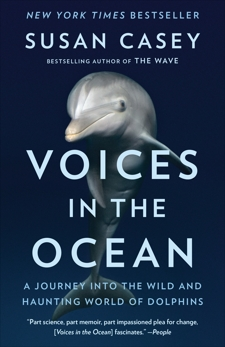 Voices in the Ocean: A Journey into the Wild and Haunting World of Dolphins, Casey, Susan