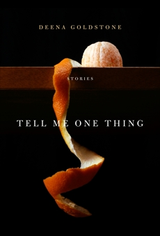 Tell Me One Thing: Stories, Goldstone, Deena