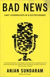 Bad News: Last Journalists in a Dictatorship, Sundaram, Anjan