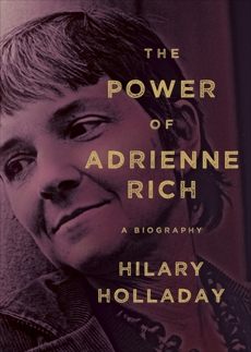 The Power of Adrienne Rich: A Biography, Holladay, Hilary